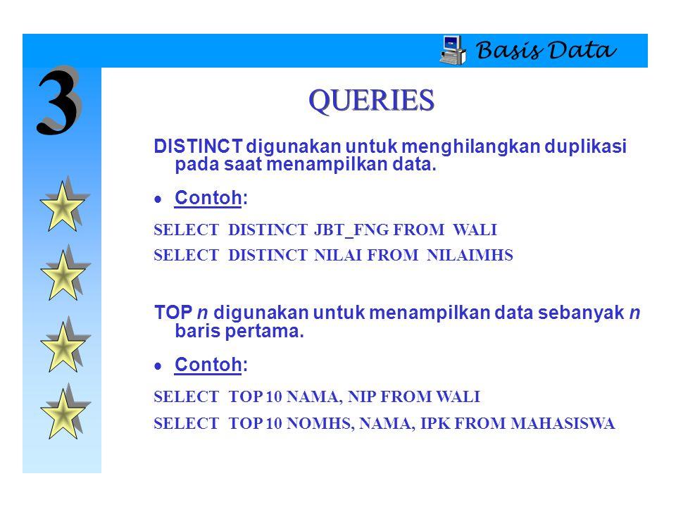 Basis Data 3. QUERIES. DISTINCT digunakan untuk menghilangkan duplikasi pada saat menampilkan data.