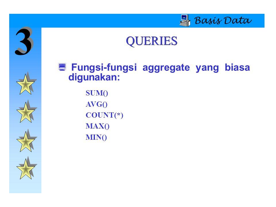 3 QUERIES Fungsi-fungsi aggregate yang biasa digunakan: Basis Data