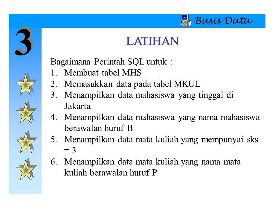 3 LATIHAN Basis Data Bagaimana Perintah SQL untuk : Membuat tabel MHS