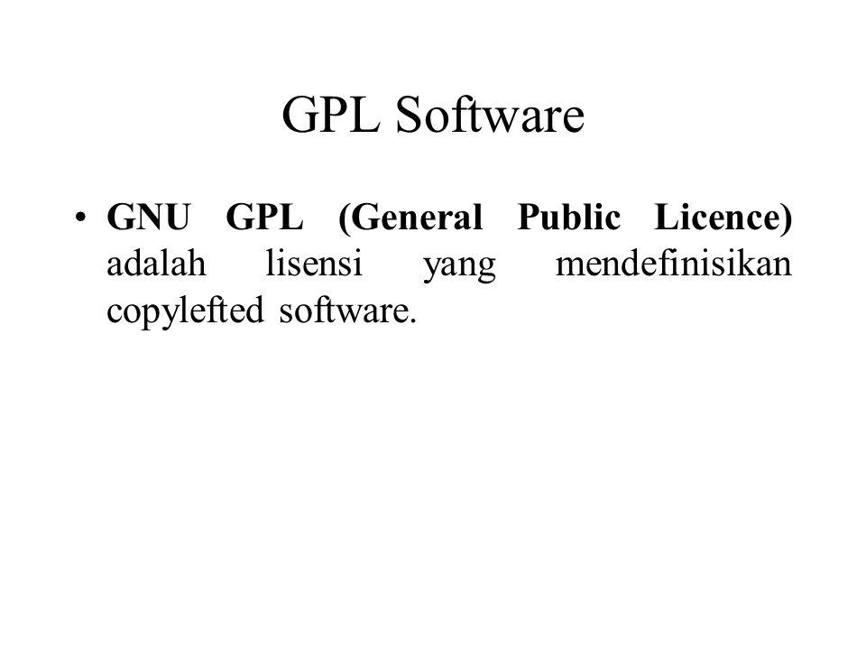 GPL Software GNU GPL (General Public Licence) adalah lisensi yang mendefinisikan copylefted software.