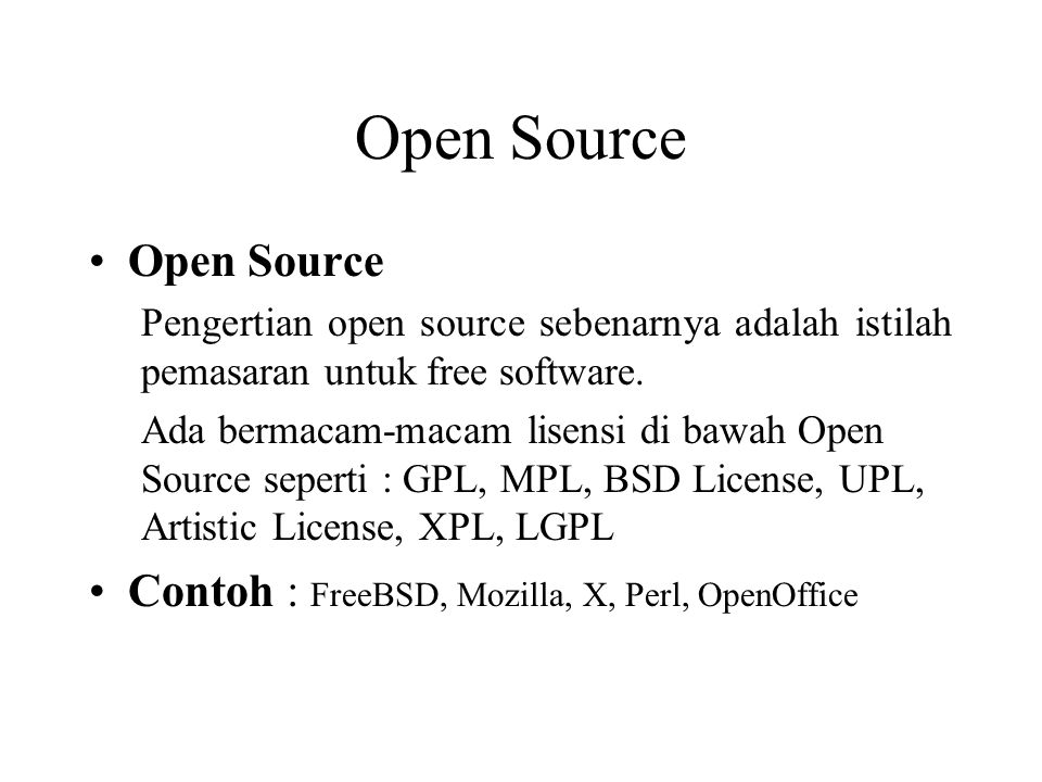 Open Source Open Source Contoh : FreeBSD, Mozilla, X, Perl, OpenOffice