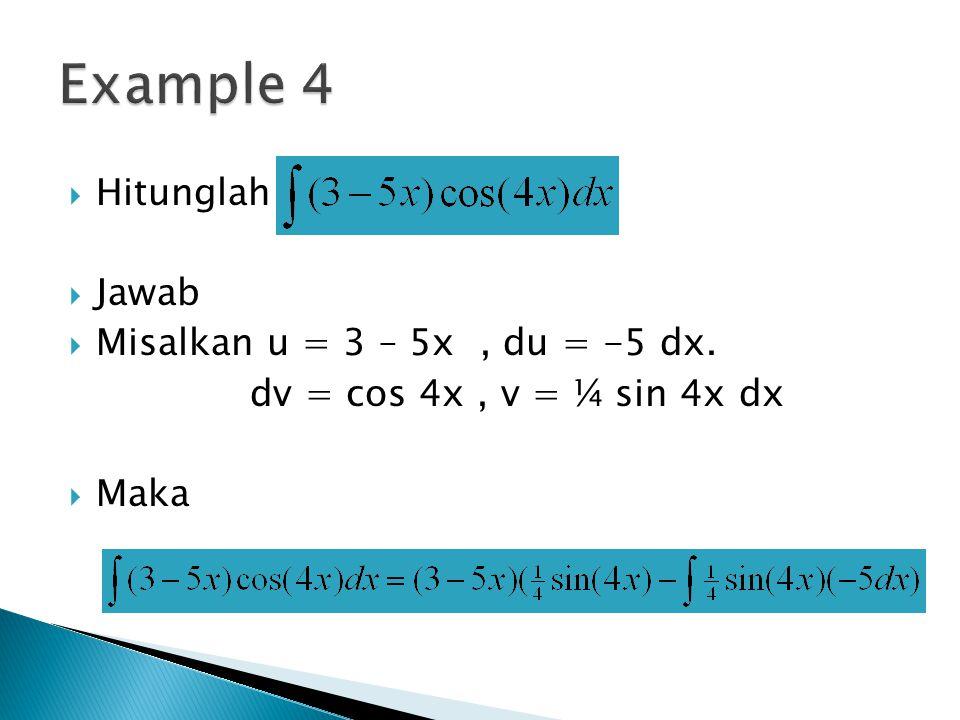 Example 4 Hitunglah Jawab Misalkan u = 3 – 5x , du = -5 dx.