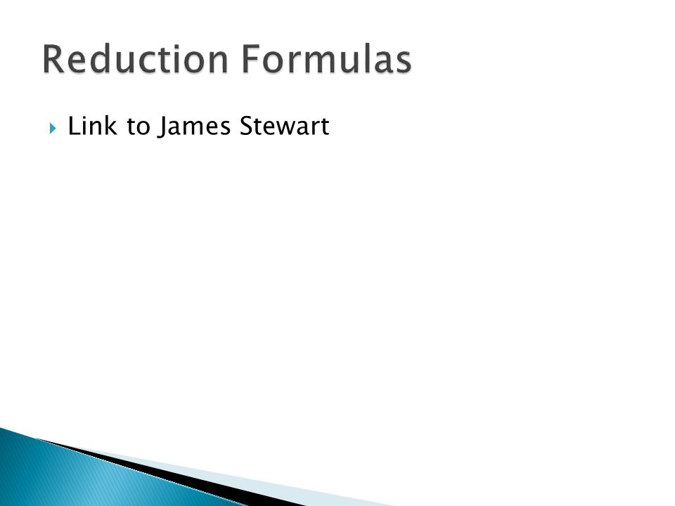 Reduction Formulas Link to James Stewart