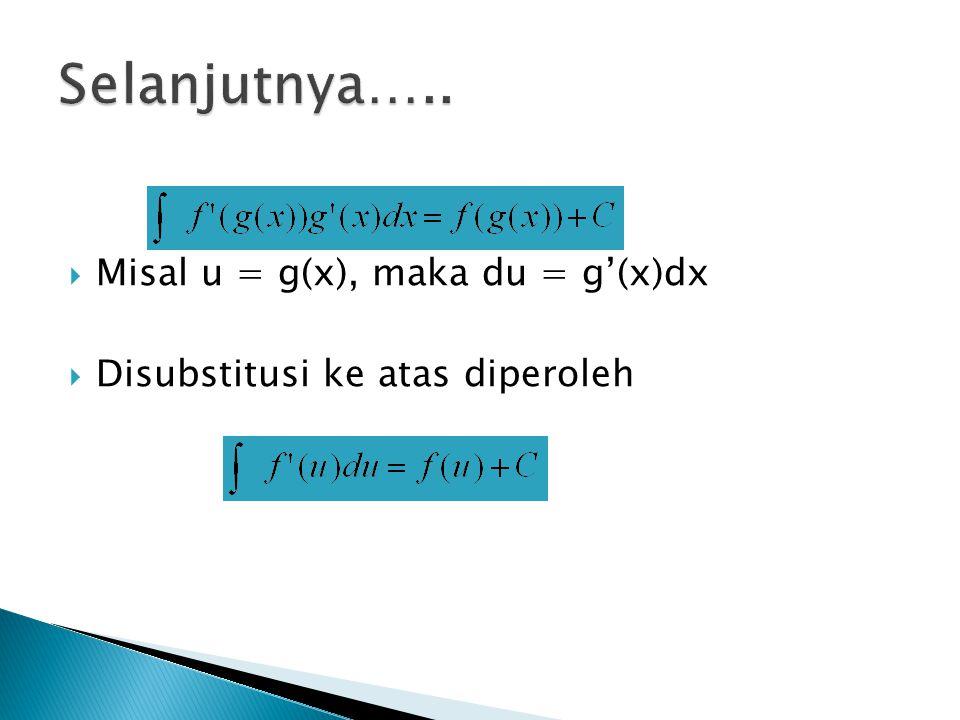 Selanjutnya….. Misal u = g(x), maka du = g'(x)dx