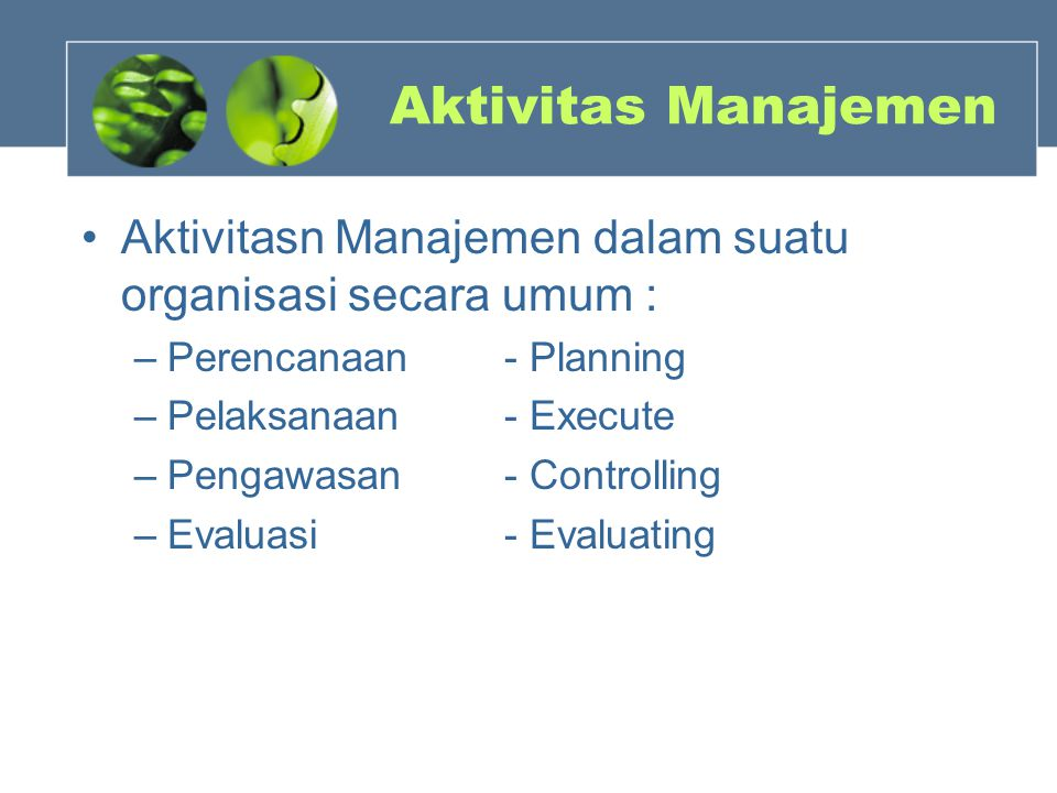 Aktivitas Manajemen Aktivitasn Manajemen dalam suatu organisasi secara umum : Perencanaan - Planning.
