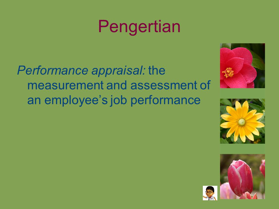 Pengertian Performance appraisal: the measurement and assessment of an employee's job performance