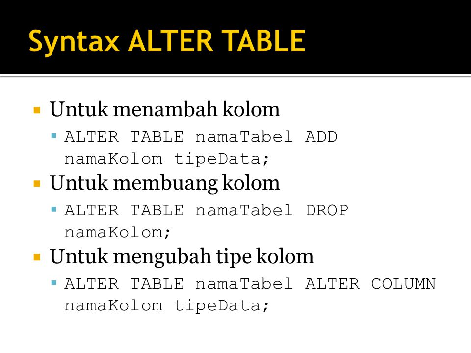 Syntax ALTER TABLE Untuk menambah kolom Untuk membuang kolom