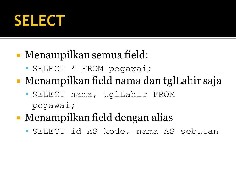 SELECT Menampilkan semua field: