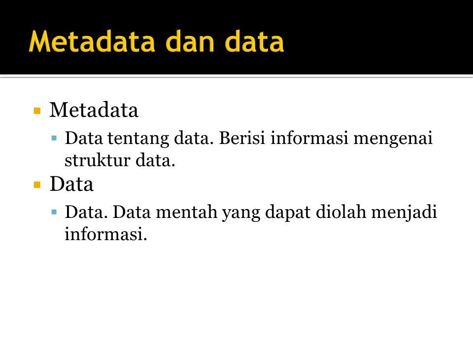 Metadata dan data Metadata Data
