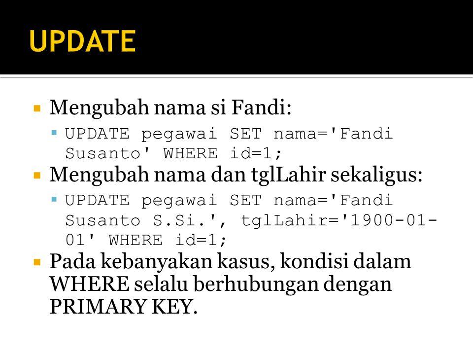 UPDATE Mengubah nama si Fandi: Mengubah nama dan tglLahir sekaligus: