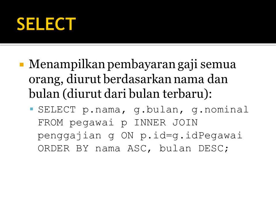 SELECT Menampilkan pembayaran gaji semua orang, diurut berdasarkan nama dan bulan (diurut dari bulan terbaru):