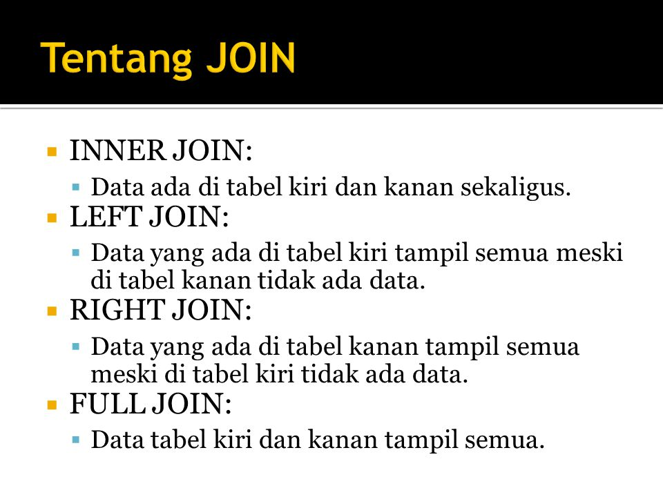 Tentang JOIN INNER JOIN: LEFT JOIN: RIGHT JOIN: FULL JOIN: