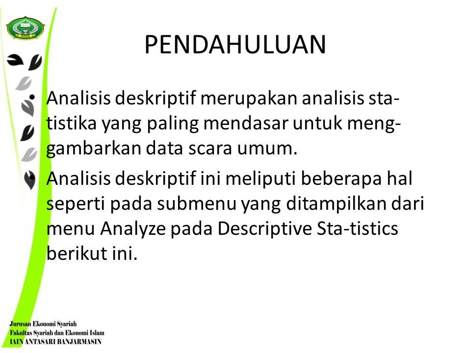 PENDAHULUAN Analisis deskriptif merupakan analisis sta-tistika yang paling mendasar untuk meng-gambarkan data scara umum.
