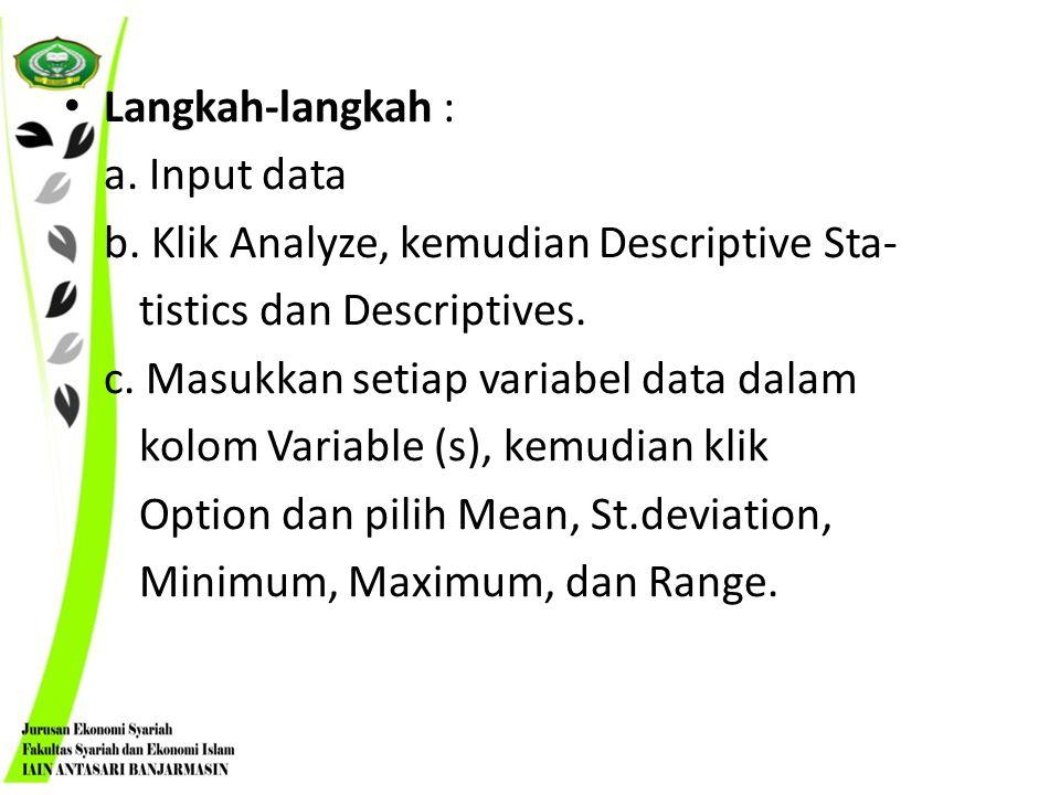 Langkah-langkah : a. Input data. b. Klik Analyze, kemudian Descriptive Sta- tistics dan Descriptives.