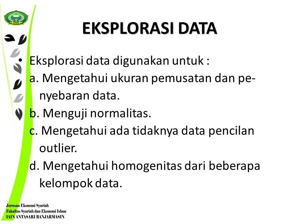 EKSPLORASI DATA Eksplorasi data digunakan untuk :