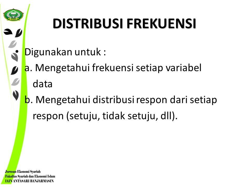 DISTRIBUSI FREKUENSI Digunakan untuk :