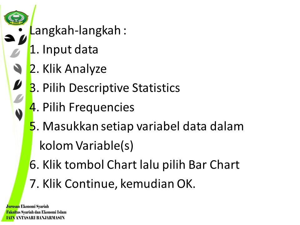 Langkah-langkah : 1. Input data. 2. Klik Analyze. 3. Pilih Descriptive Statistics. 4. Pilih Frequencies.
