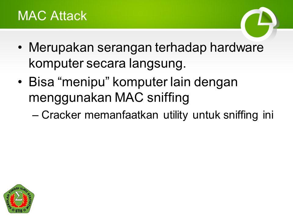 Merupakan serangan terhadap hardware komputer secara langsung.