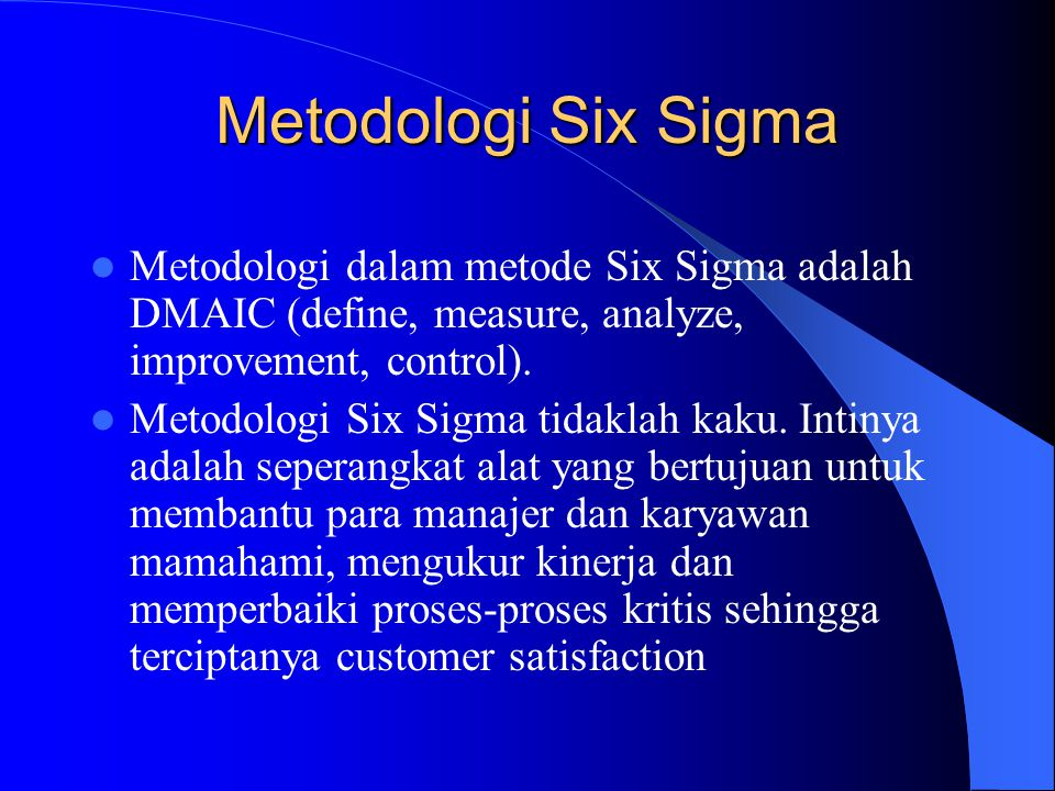 Metodologi Six Sigma Metodologi dalam metode Six Sigma adalah DMAIC (define, measure, analyze, improvement, control).