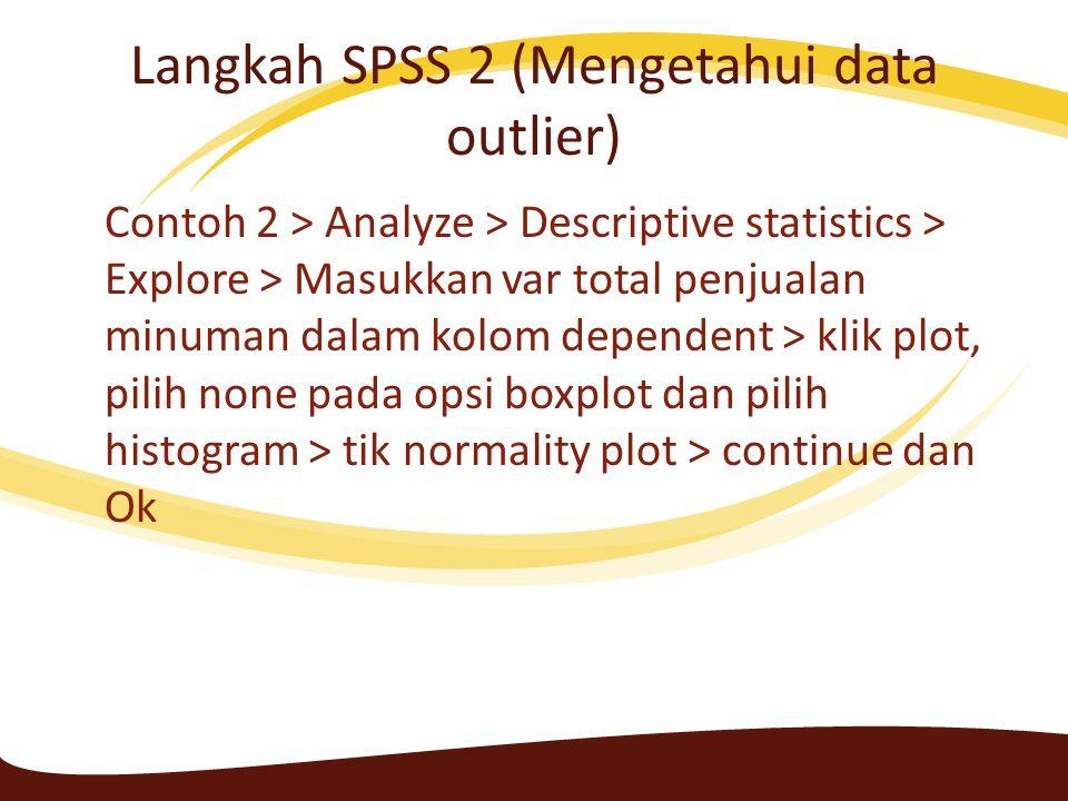 Langkah SPSS 2 (Mengetahui data outlier)