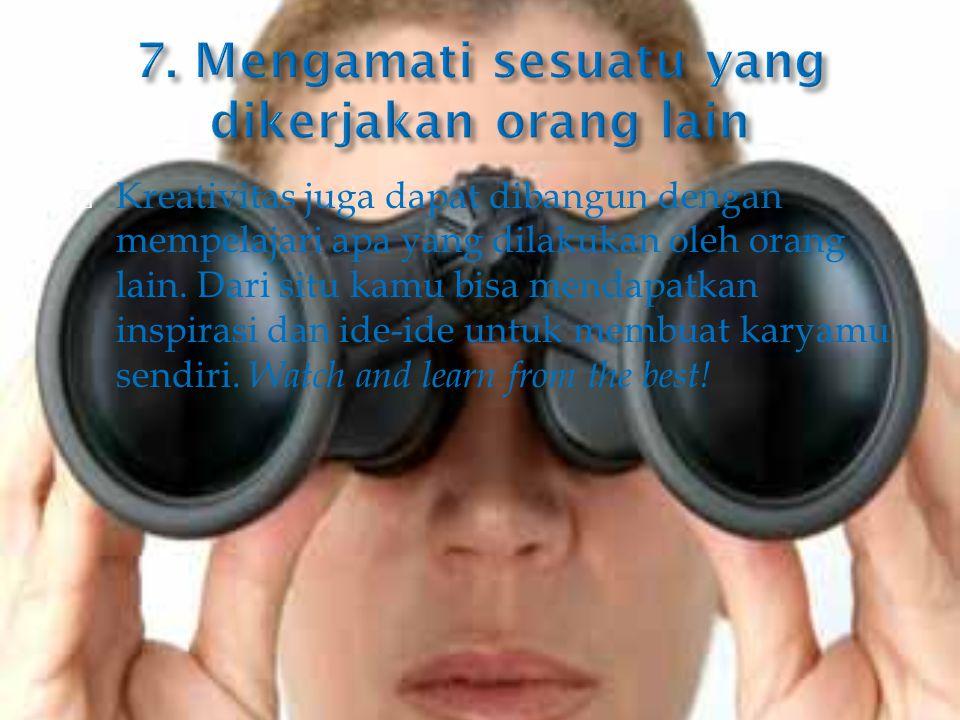 7. Mengamati sesuatu yang dikerjakan orang lain