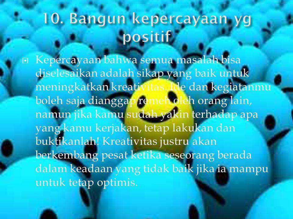 10. Bangun kepercayaan yg positif