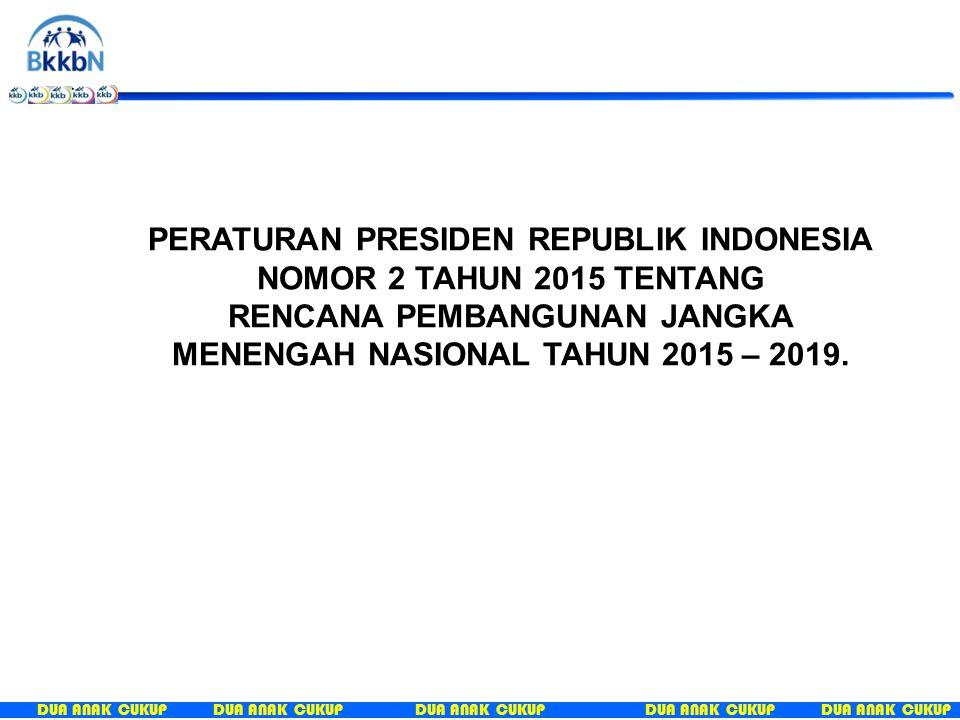 PERATURAN PRESIDEN REPUBLIK INDONESIA NOMOR 2 TAHUN 2015 TENTANG RENCANA PEMBANGUNAN JANGKA MENENGAH NASIONAL TAHUN 2015 – 2019.