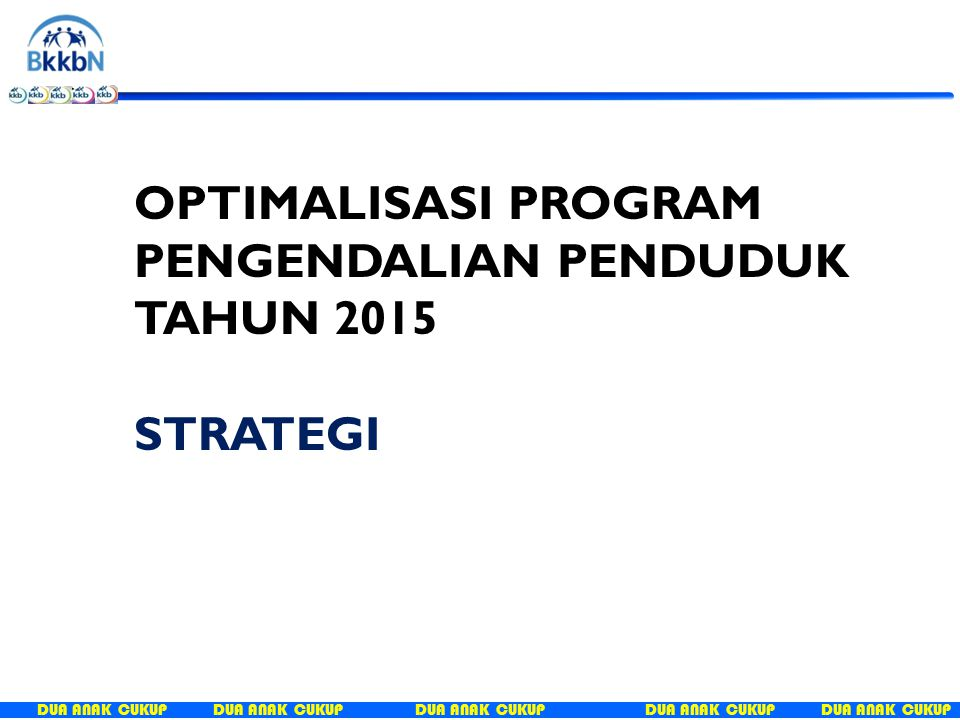 OPTIMALISASI PROGRAM PENGENDALIAN PENDUDUK TAHUN 2015