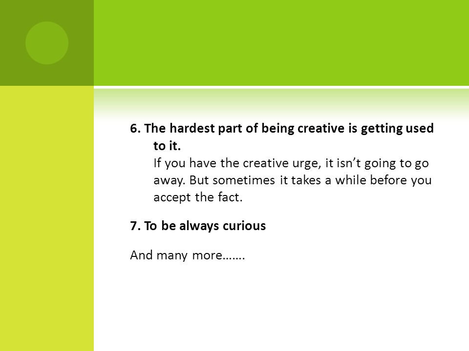 6. The hardest part of being creative is getting used to it