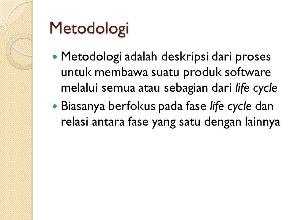 Metodologi Metodologi adalah deskripsi dari proses untuk membawa suatu produk software melalui semua atau sebagian dari life cycle.
