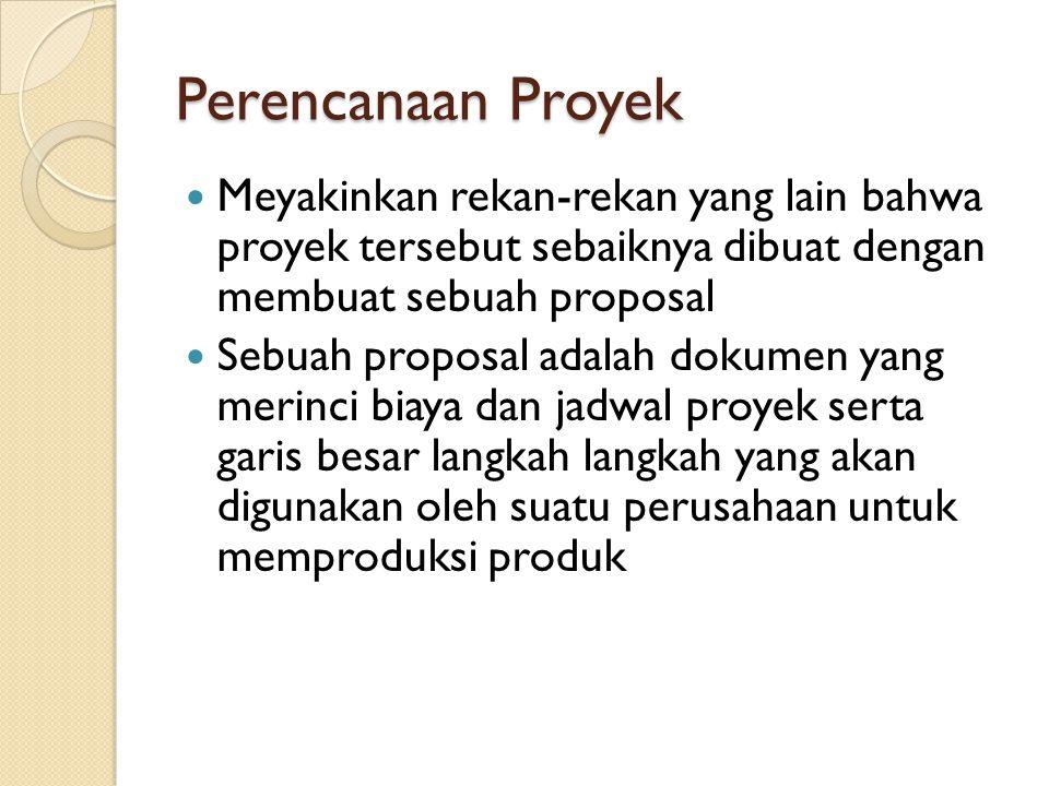 Perencanaan Proyek Meyakinkan rekan-rekan yang lain bahwa proyek tersebut sebaiknya dibuat dengan membuat sebuah proposal.