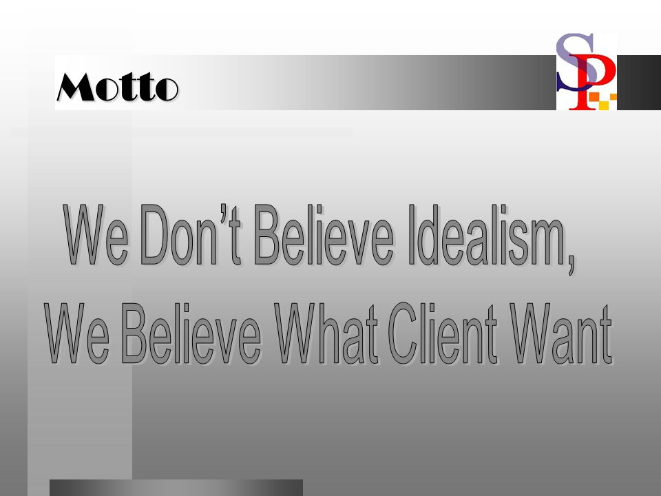 We Don't Believe Idealism, We Believe What Client Want