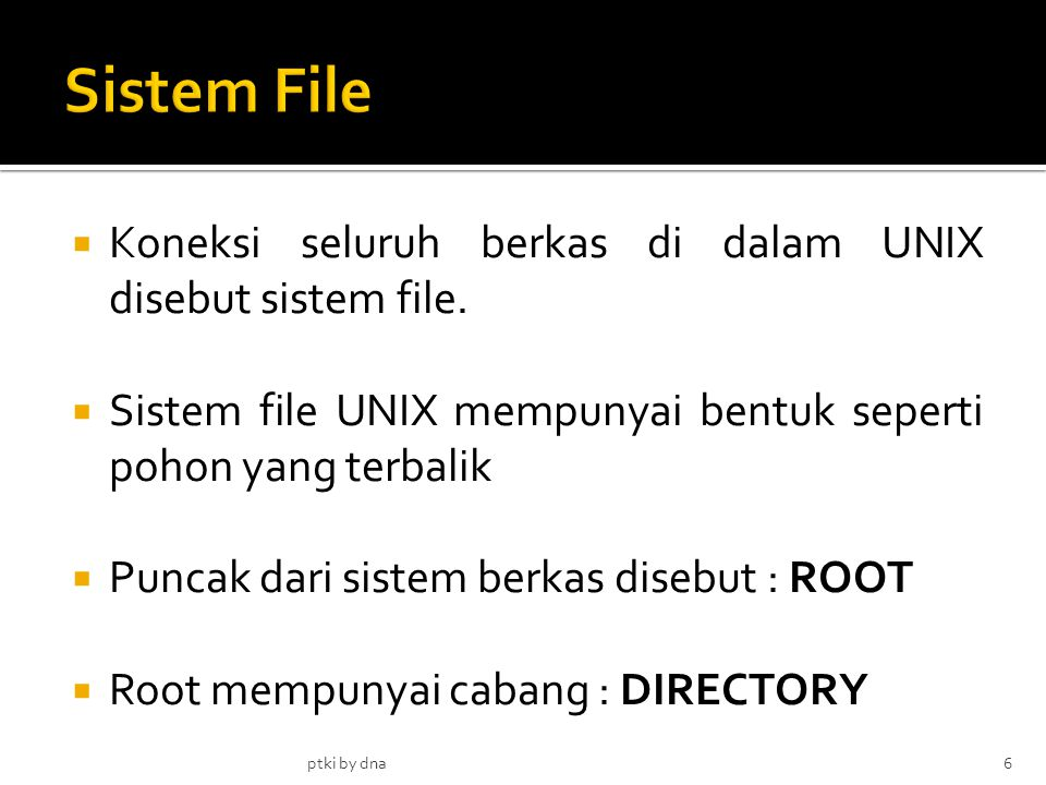 Sistem File Koneksi seluruh berkas di dalam UNIX disebut sistem file.