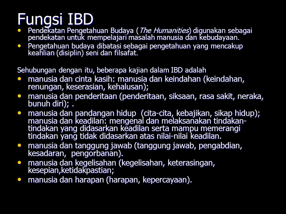 Fungsi IBD Pendekatan Pengetahuan Budaya (The Humanities) digunakan sebagai pendekatan untuk mempelajari masalah manusia dan kebudayaan.