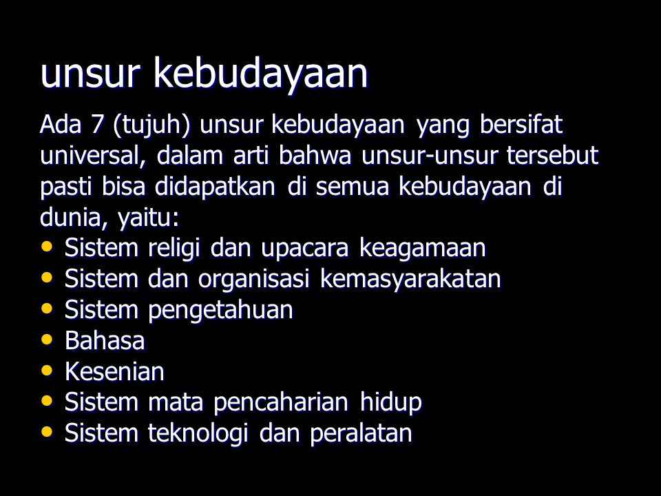 unsur kebudayaan Ada 7 (tujuh) unsur kebudayaan yang bersifat