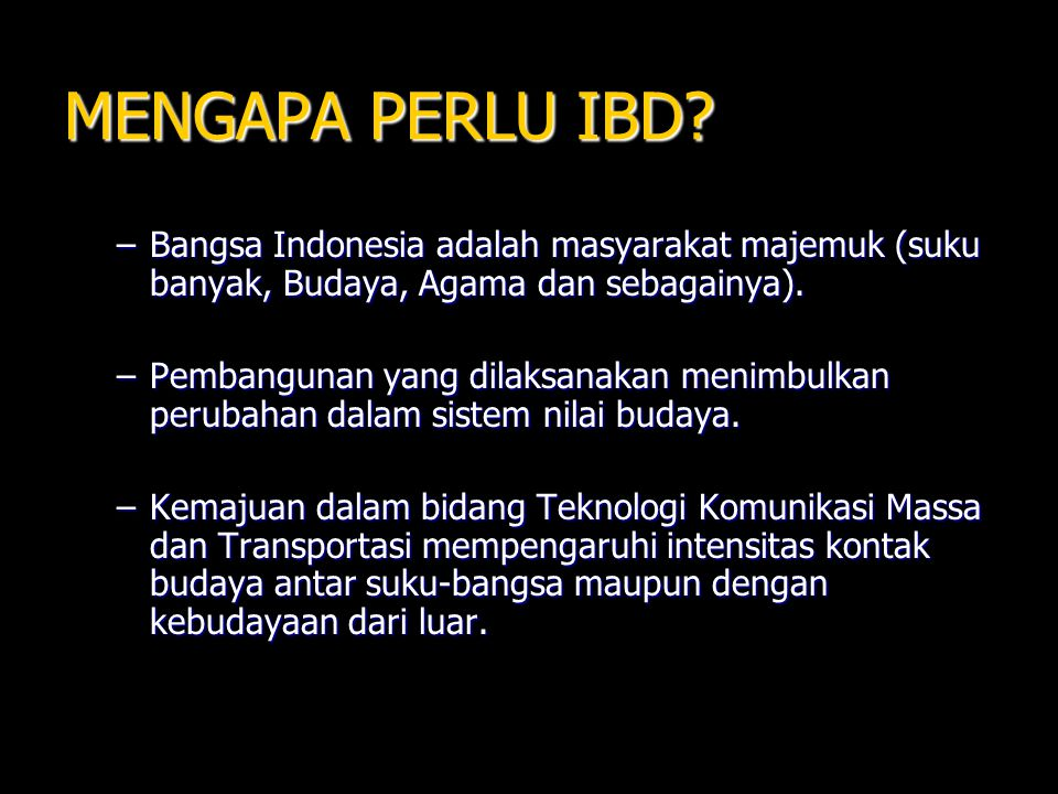 MENGAPA PERLU IBD Bangsa Indonesia adalah masyarakat majemuk (suku banyak, Budaya, Agama dan sebagainya).