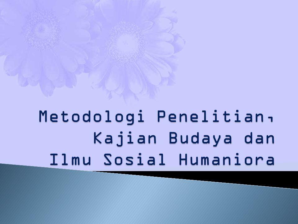 Metodologi Penelitian, Kajian Budaya dan Ilmu Sosial Humaniora