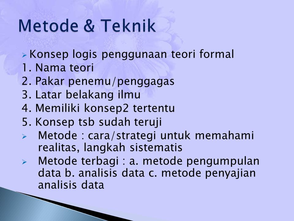 Metode & Teknik Konsep logis penggunaan teori formal 1. Nama teori