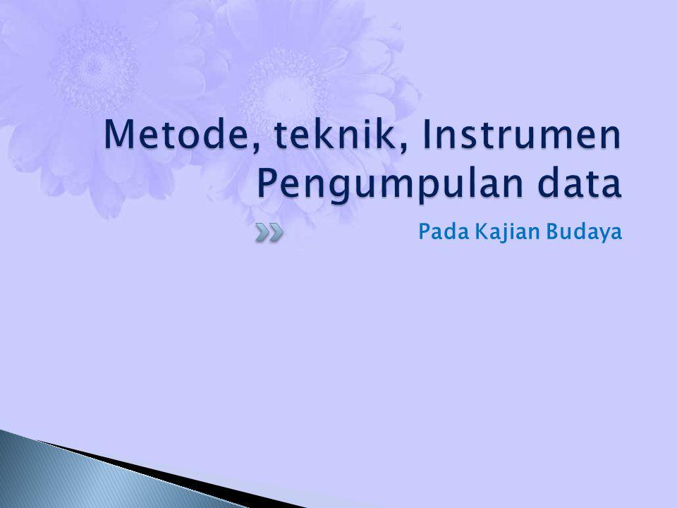Metode, teknik, Instrumen Pengumpulan data