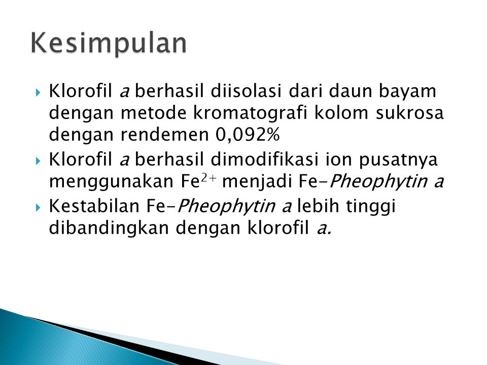 Kesimpulan Klorofil a berhasil diisolasi dari daun bayam dengan metode kromatografi kolom sukrosa dengan rendemen 0,092%