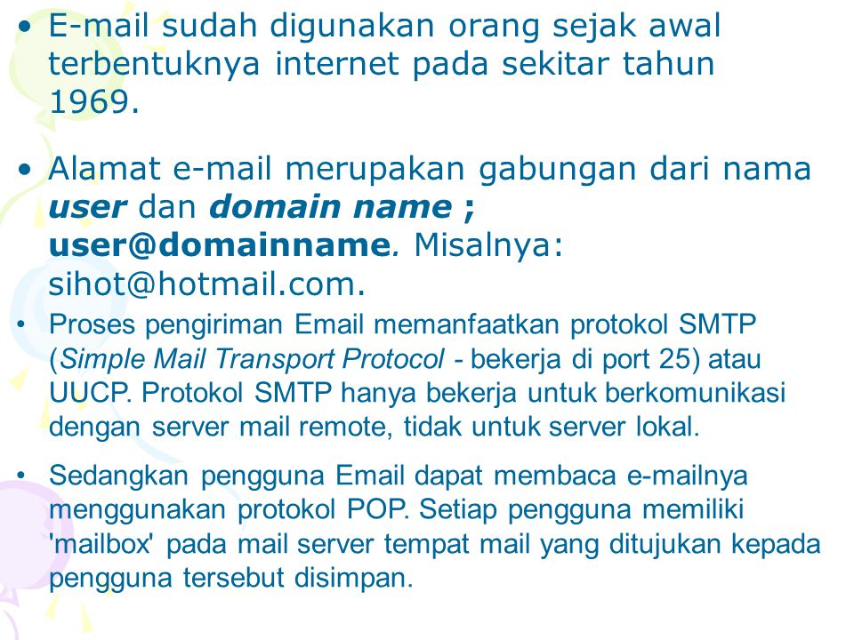 E-mail sudah digunakan orang sejak awal terbentuknya internet pada sekitar tahun 1969.