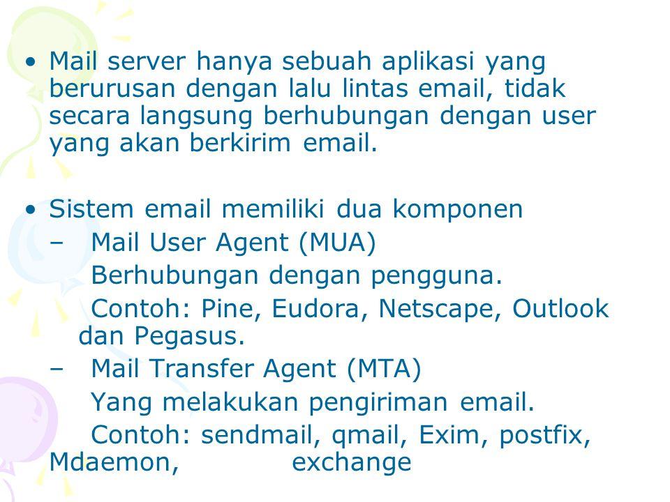 Mail server hanya sebuah aplikasi yang berurusan dengan lalu lintas email, tidak secara langsung berhubungan dengan user yang akan berkirim email.