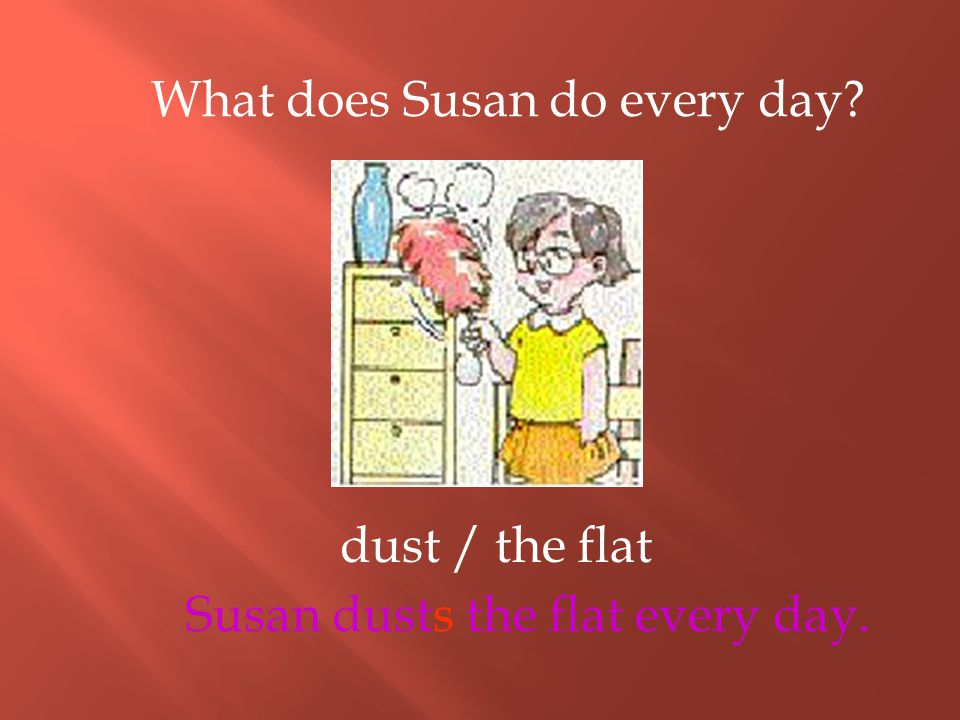What does Susan do every day