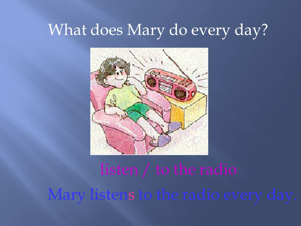 What does Mary do every day
