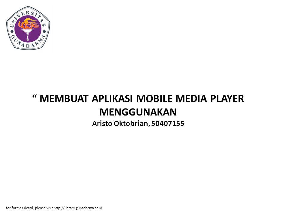 MEMBUAT APLIKASI MOBILE MEDIA PLAYER MENGGUNAKAN Aristo Oktobrian, 50407155