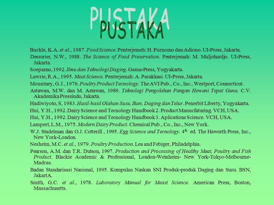 PUSTAKA Buckle, K.A. et al., 1987. Food Science. Penterjemeh: H. Purnomo dan Adiono. UI-Press, Jakarta.