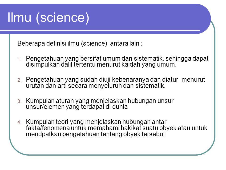 Ilmu (science) Beberapa definisi ilmu (science) antara lain :
