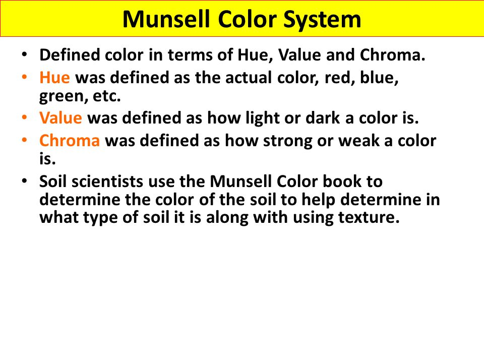 Munsell Color System Defined color in terms of Hue, Value and Chroma.
