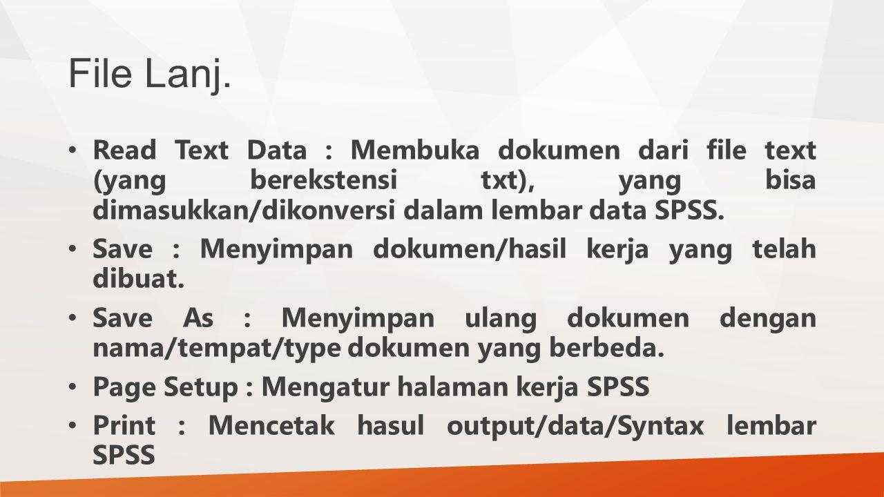 File Lanj. Read Text Data : Membuka dokumen dari file text (yang berekstensi txt), yang bisa dimasukkan/dikonversi dalam lembar data SPSS.