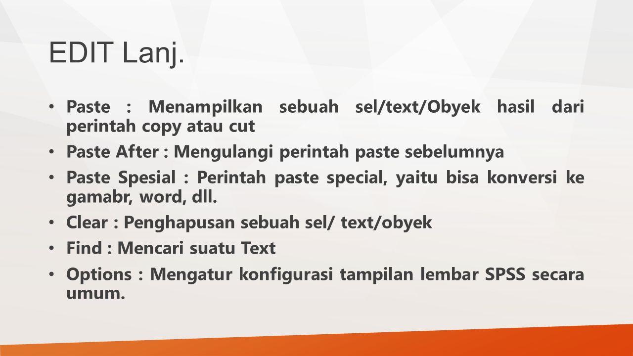 EDIT Lanj. Paste : Menampilkan sebuah sel/text/Obyek hasil dari perintah copy atau cut. Paste After : Mengulangi perintah paste sebelumnya.